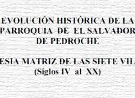 """""""Evolución histórica de la parroquia de El Salvador de Pedroche. Iglesia matriz de las siete villas (Siglos IV al XX)"""", por José Ignacio Pérez Peinado"""