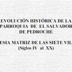 Evolución histórica de la parroquia de El Salvador de Pedroche. Iglesia matriz de las siete villas (Siglos IV al XX)