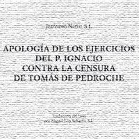 Apología de los ejercicios del P. Ignacio contra la censura de Tomás de Pedroche